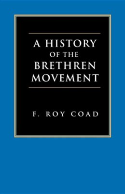 A History of the Brethren Movement: Its Origins, Its Worldwide Development and Its Significance for the Present Day  -     By: F. Roy Coad, Frederick Fyvie Bruce