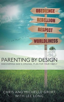 Parenting by Design: Discovering God's Original Design for Your Family  -     By: Chris Groff, Michelle Groff