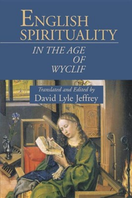 English Spirituality in the Age of Wyclif  -     Edited By: David Lyle Jeffrey     By: David Lyle Jeffrey(ED.)