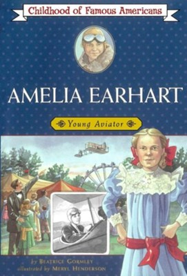 Amelia Earhart: Young Aviator  -     By: Beatrice Gormley     Illustrated By: Meryl Henderson