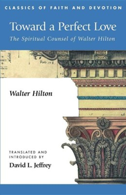 Toward a Perfect Love: The Spiritual Counsel of Walter Hilton  -     By: Walter Hilton, David Lyle Jeffrey