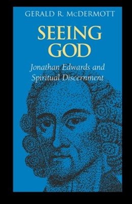Seeing God: Jonathan Edwards and Spiritual Discernment  -     By: Gerald R. McDermott