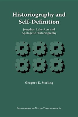 Historiography and Self-Definition: Josephos, Luke-Acts, and Apologetic Historiography  -     By: Gregory E. Sterling
