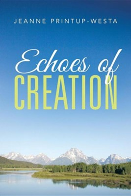 Echoes of Creation  -     By: Jeanne Printup-Westa