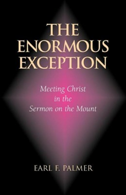 The Enormous Exception: Meeting Christ in the Sermon on the Mount  -     By: Earl F. Palmer