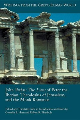 John Rufus: The Lives of Peter the Iberian, Theodosius of Jerusalem, and the Monk Romanus  -     Translated By: Cornelia B. Horn & Robert R. Phenix Jr.
