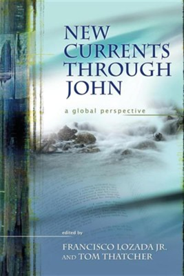 New Currents Through John: A Global Perspective  -     Edited By: Francisco Lozada Jr., Tom Thatcher     By: Francisco Lozada, Jr.(ED.), Tom Thatcher(ED.) & Jr. Lozada, Francisco