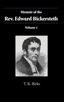 Memoir of the Rev. Edward Bickersteth: Volume 1  -     By: Thomas Rawson Birks
