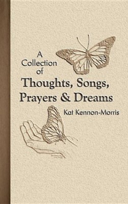 A Collection of Thoughts, Songs, Prayers & Dreams  -     By: Kat Kennon-Morris