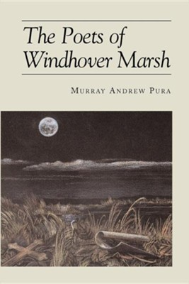 The Poets of Windhover Marsh  -     By: Murray A. Pura