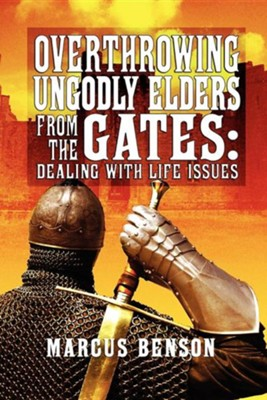 Overthrowing Ungodly Elders from the Gates: Dealing with Life Issues  -     By: Marcus Benson