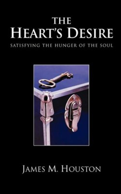 The Heart's Desire: Satisfying the Hunger of the Soul  -     By: James M. Houston