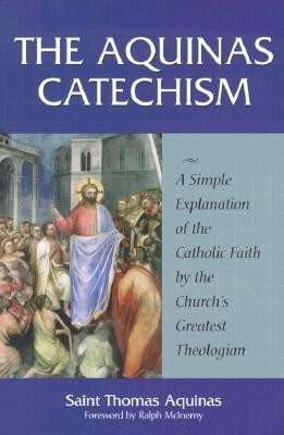 The Aquinas Catechism: A Simple Explanation of the Catholic Faith by the Church's Greatest Theologian  -     By: Thomas Aquinas, Ralph McInerny
