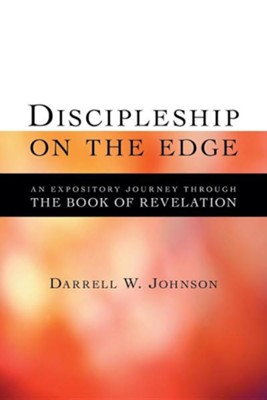 Discipleship on the Edge: An Expository Journey Through the Book of Revelation  -     By: Darrell W. Johnson