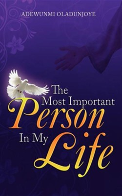 The Most Improtant Person in My Life  -     By: Adewunmi Oladunjoye