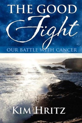 The Good Fight: Our Battle with Cancer  -     By: Kimberly Hritz
