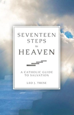 Seventeen Steps to Heaven: A Catholic Guide to Salvation  -     By: Leo J. Trese