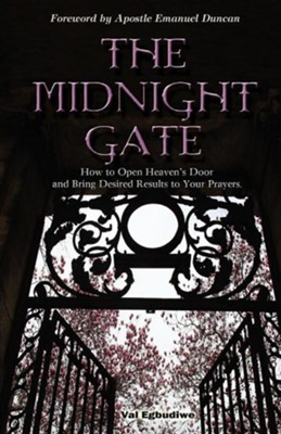 The midnight gate how to open heavens door and bring desired the midnight gate how to open heavens door and bring desired answers to your prayers fandeluxe Image collections