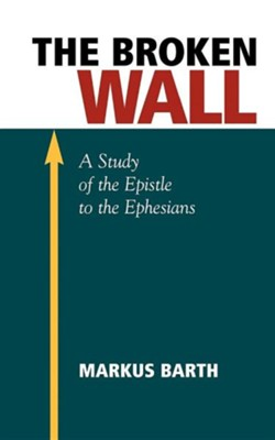 The Broken Wall: A Study of the Epistle to the Ephesians  -     By: Marcus Barth