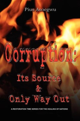Corruption: It's Source and Only Way Out  -     By: Pius Asoegwu