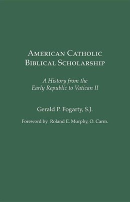 American Catholic Biblical Scholarship: A History from the Early Republic to Vatican II  -     Edited By: Gerald P. Fogarty     By: Gerald P. Fogarty(ED.)