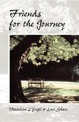 Friends for the Journey  -     By: Luci Shaw, Madeleine L'Engle