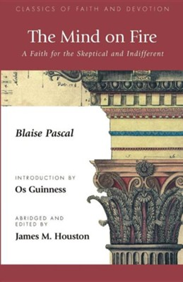 The Mind on Fire: A Faith for the Skeptical and Indifferent  -     Edited By: James M. Houston     By: Blaise Pascal