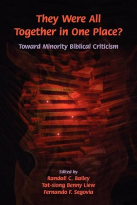 They Were All Together in One Place? Toward Minority Biblical CriticismNew Edition  -     Edited By: Randall C. Bailey, Tat-Siong Benny Liew, Fernando F. Segovia     By: Randall C. Bailey(ED.), Tat-Siong Benny Liew(ED.) & Fernando F. Segovia(ED.)