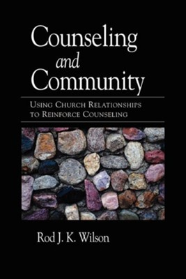Counseling and Community: Using Church Relationships to Reinforce Counseling  -     By: Rod Wilson