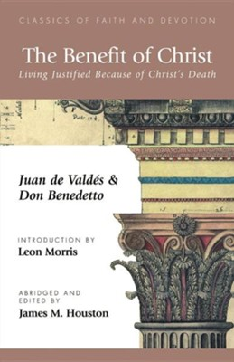 The Benefit of Christ: Living Justified Because of Christ's Death  -     Edited By: James M. Houston     By: Juan de Valdes, Don Benedetto