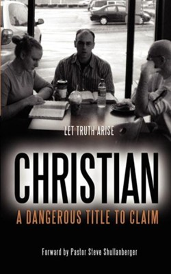 Christian: A Dangerous Title to Claim  -     By: Jeremy B. Strang