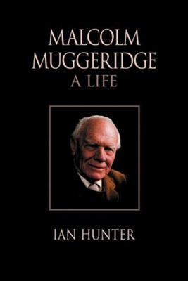 Malcolm Muggeridge: A Life  -     By: Ian Hunter