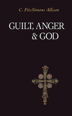 Guilt, Anger, and God  -     By: C. FitzSimons Allison