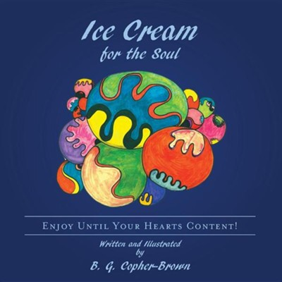 Ice Cream for the Soul: Enjoy Until Your Hearts Content!  -     By: B.G. Copher-Brown