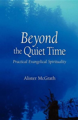 Beyond the Quiet Time: Practical Evangelical Spirituality  -     By: Alister E. McGrath