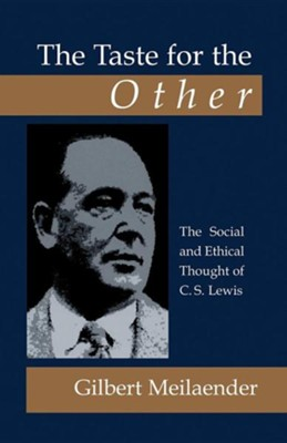 The Taste for the Other: The Social and Ethical Thought of C.S. Lewis  -     By: Gilbert Meilaender