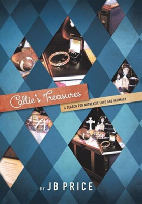 Callie's Treasures: A Search for Authentic Love and Intimacy  -     By: J.B. Price