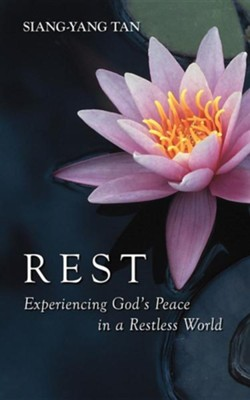 Rest: Experiencing God's Peace in a Restless World  -     By: Siang-Yang Tan