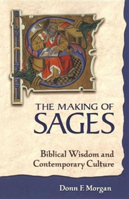The Making of Sages: Biblical Wisdom and Contemporary Culture  -     By: Donn F. Morgan