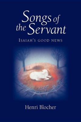 Songs of the Servant: Isaiah's Good News  -     By: Henri Blocher