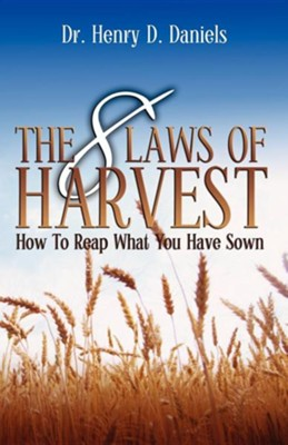 The 8 Laws of Harvest: How to Reap What You Have Sown  -     By: Dr. Henry D. Daniels