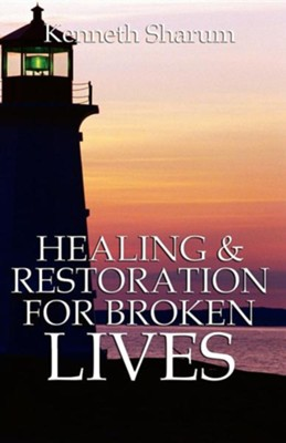 Healing and Restoration for Broken Lives  -     By: Kenneth Sharum
