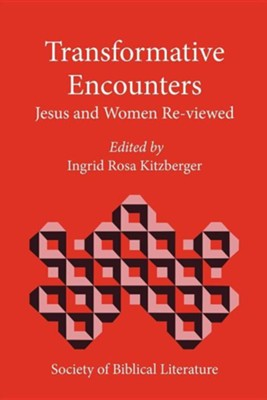 Transformative Encounters: Jesus and Women Re-Viewed  -     Edited By: Ingrid Rosa Kitzberger     By: Ingrid Rosa Kitzberger(ED.) & Ingrid R. Kitzberger