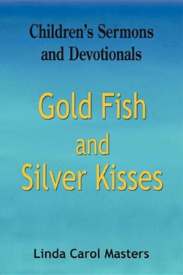 Gold Fish and Silver Kisses  -     By: Linda Carol Masters