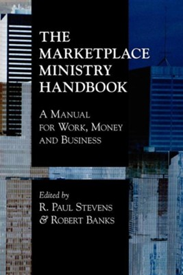 The Marketplace Ministry Handbook: A Manual for Work, Money and Business  -     Edited By: Robert Banks Jr., R. Paul Stevens     By: Robert Banks, Jr.(ED.) & R. Paul Stevens(ED.)