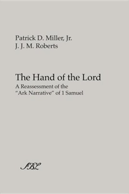 The Hand of the Lord: A Reassessment of the Ark Narrative of 1 Samuel  -     By: Patrick D. Miller Jr., J.J.M. Roberts