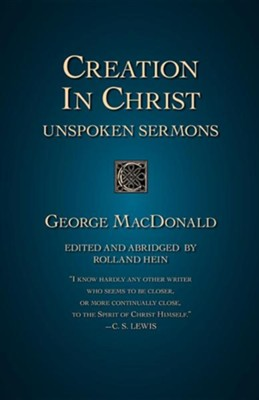 Creation in Christ: Unspoken Sermons  -     By: George MacDonald, Rolland Hein