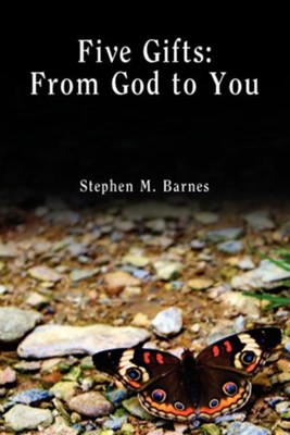 Five Gifts: From God to You  -     By: Stephen M. Barnes
