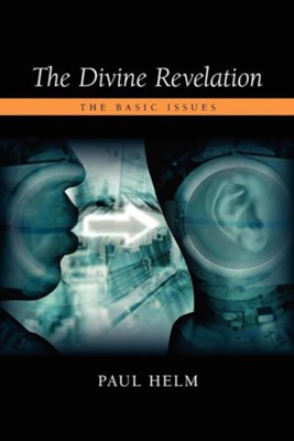 The Divine Revelation: The Basic Issues  -     By: Paul Helm