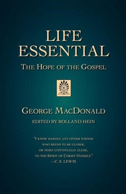 Life Essential: The Hope of the Gospel  -     Edited By: Rolland Hein     By: George MacDonald